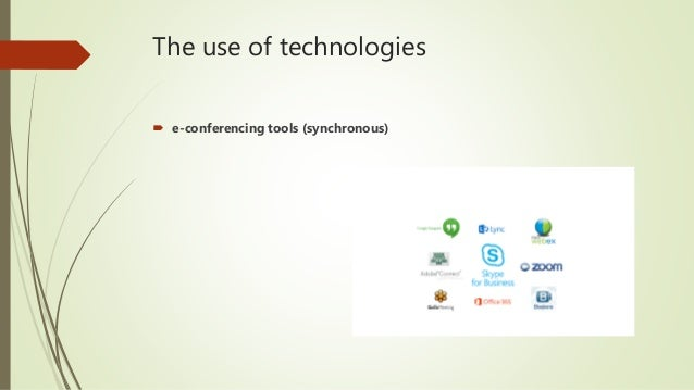 The use of technologies  e-conferencing tools (synchronous)