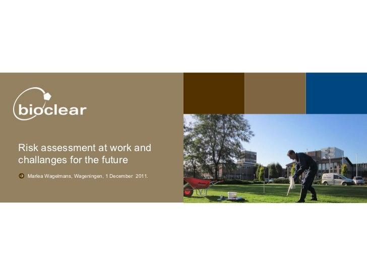 Subtitel Marlea Wagelmans, Wageningen, 1 December  2011. Risk assessment at work and challanges for the future