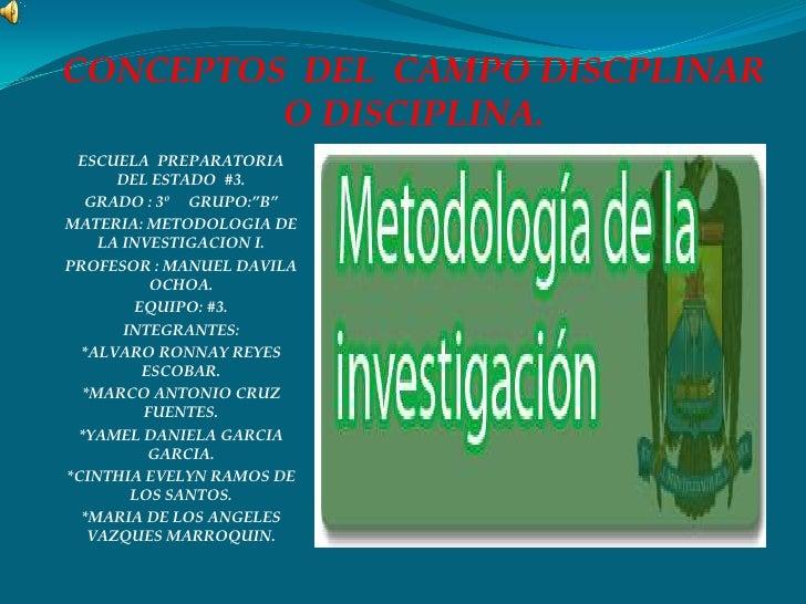 "CONCEPTOS DEL CAMPO DISCPLINAR         O DISCIPLINA. ESCUELA PREPARATORIA      DEL ESTADO #3.  GRADO : 3º GRUPO:""B""MATERIA..."