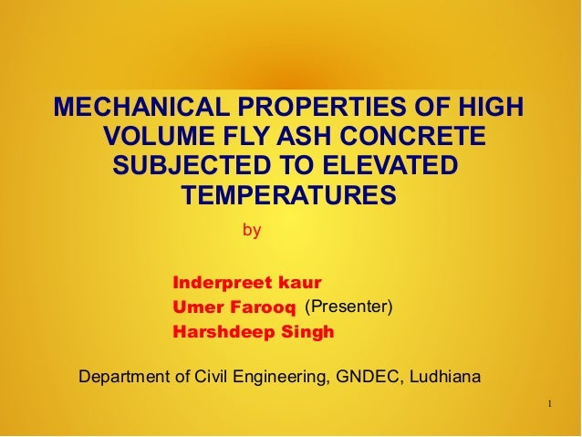 MECHANICAL PROPERTIES OF HIGH VOLUME FLY ASH CONCRETE SUBJECTED TO ELEVATED TEMPERATURES Inderpreet kaur Umer Farooq Harsh...