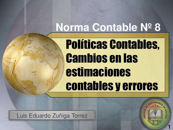 Norma Contable Nº 8                  Políticas Contables,                  Cambios en las                  estimaciones   ...