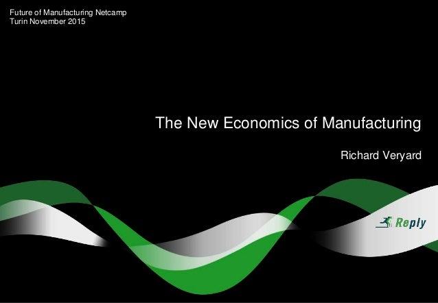 The New Economics of Manufacturing Richard Veryard Future of Manufacturing Netcamp Turin November 2015
