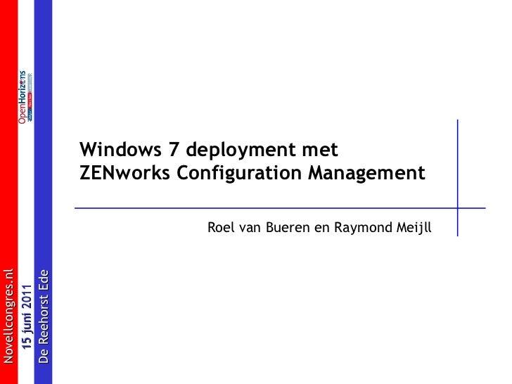 Windows 7 deployment met  ZENworks Configuration Management Roel van Bueren en Raymond Meijll