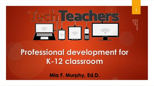 Professional development for K-12 classroom NC3ADL 2013 TechTeachers 1 Mia F. Murphy, Ed.D.
