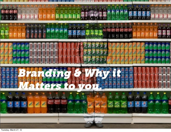 Branding & Why it                Matters to you.Tuesday, March 27, 12