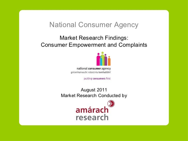 National Consumer Agency Market Research Findings: Consumer Empowerment and Complaints August  20 11 Market Research Condu...