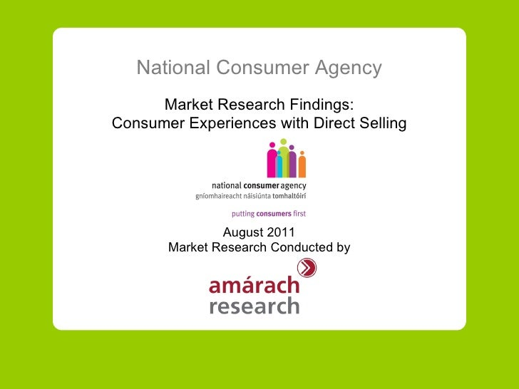 National Consumer Agency Market Research Findings: Consumer Experiences with Direct Selling August  20 11 Market Research ...