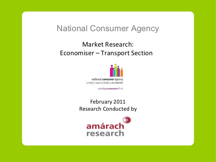 National Consumer Agency Market Research: Economiser – Transport Section  February 2011 Research Conducted by