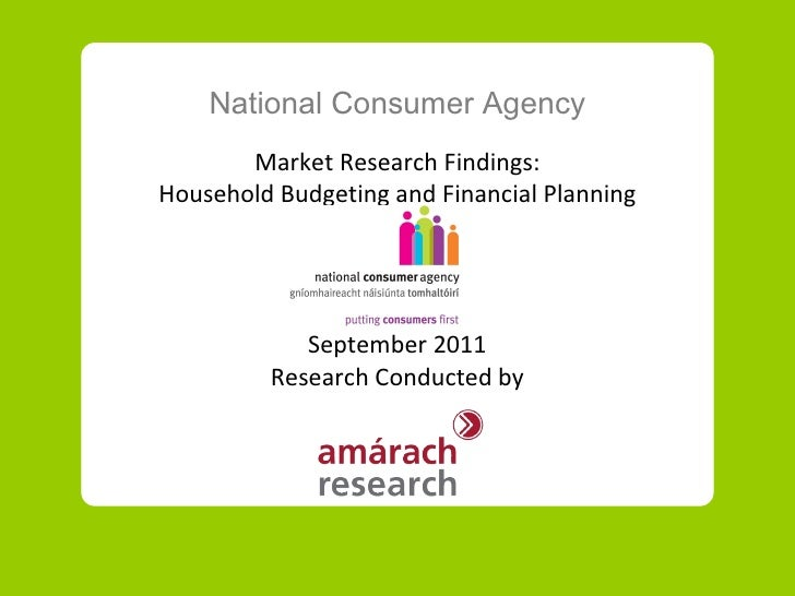 National Consumer Agency Market Research Findings: Household Budgeting and Financial Planning September  20 11 Research Co...