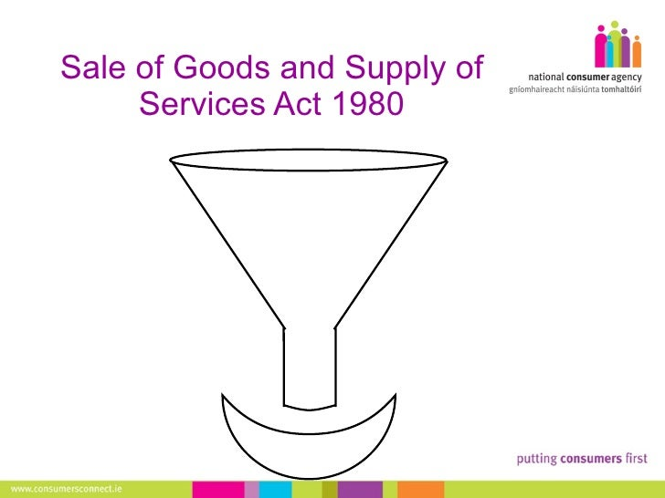 an overview of the sale and supply goods act of 1994 Home revised editions of acts - 1994  (1) this schedule modifies this act as  it applies to contracts of sale of goods made on certain dates  an implied  condition that the goods supplied under the contract are reasonably  a  description which it is in the course of the seller's business to supply (whether.