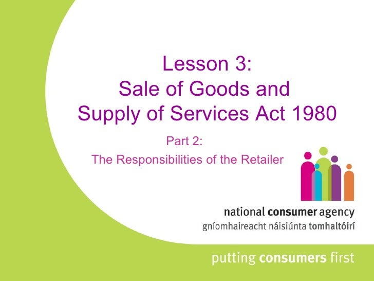 Lesson 3: Sale of Goods and  Supply of Services Act 1980 Part 2: The Responsibilities of the Retailer