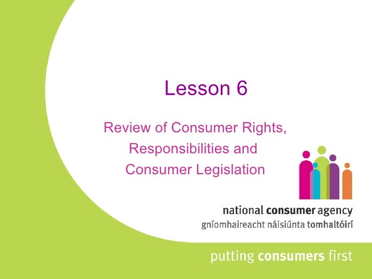 Lesson 6 Review of Consumer Rights,  Responsibilities and  Consumer Legislation