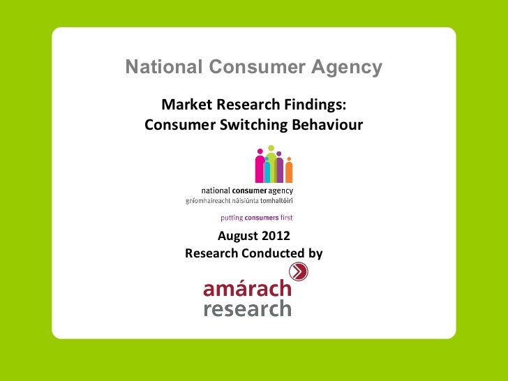 National Consumer Agency   Market Research Findings: Consumer Switching Behaviour           August 2012      Research Cond...
