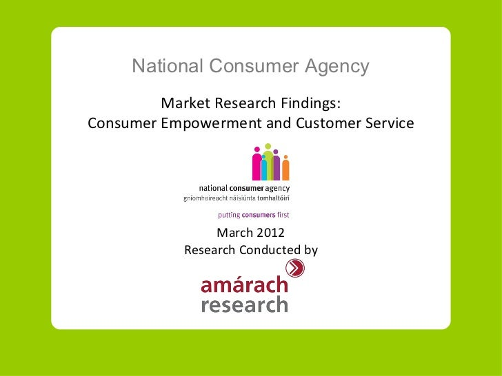 National Consumer Agency         Market Research Findings:Consumer Empowerment and Customer Service                 March ...