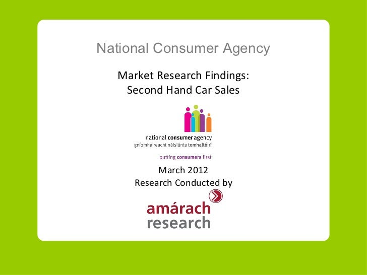 National Consumer Agency  Market Research Findings:   Second Hand Car Sales          March 2012     Research Conducted by