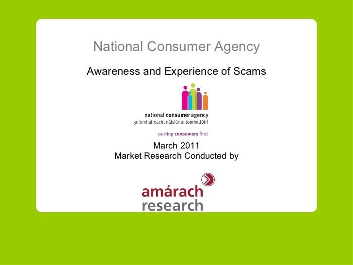 National Consumer Agency Awareness and Experience of Scams March  20 11 Market Research Conducted by