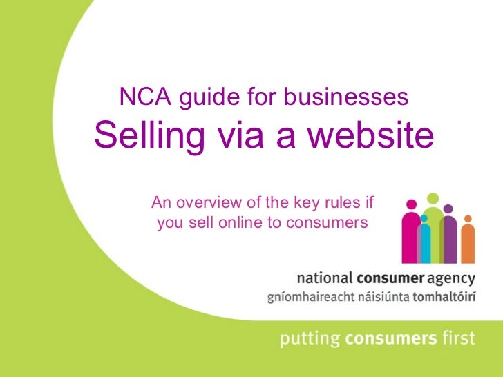 NCA guide for businesses Selling via a website An overview of the key rules if you sell online to consumers