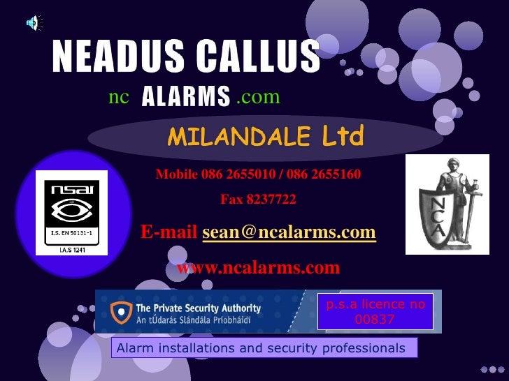 NEADUS CALLUS ALARMS<br />nc<br />.com<br />MILANDALE Ltd<br />Mobile 086 2655010 / 086 2655160<br />Fax 8237722 <br />E-m...