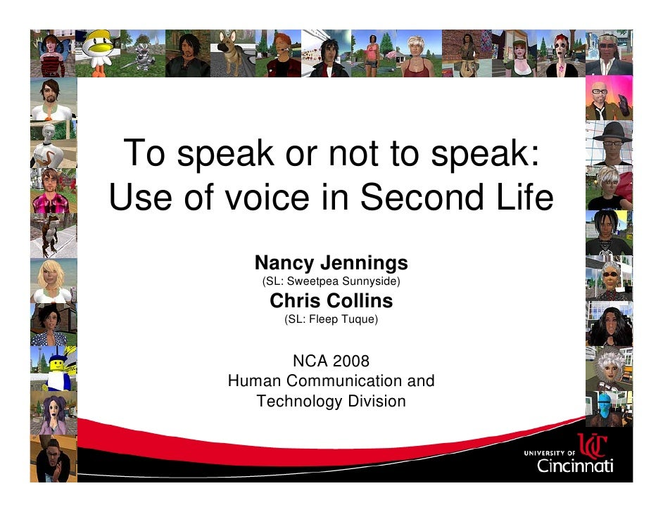To speak or not to speak: Use of voice in Second Life          Nancy Jennings           (SL: Sweetpea Sunnyside)          ...
