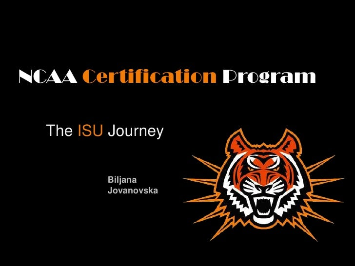 NCAA Certification Program<br />The ISU Journey<br />BiljanaJovanovska<br />
