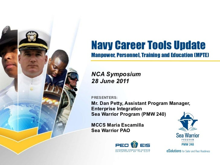 Navy Career Tools Update Manpower, Personnel, Training and Education (MPTE)  NCA Symposium 28 June 2011 PRESENTERS:  Mr. D...