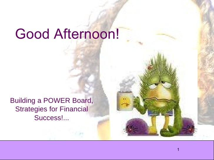 Good Afternoon! Building a POWER Board, Strategies for Financial Success!...