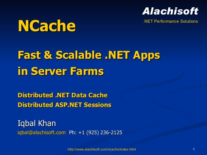 NCache Fast & Scalable .NET Apps in Server Farms Distributed .NET Data Cache Distributed ASP.NET Sessions Iqbal Khan [emai...
