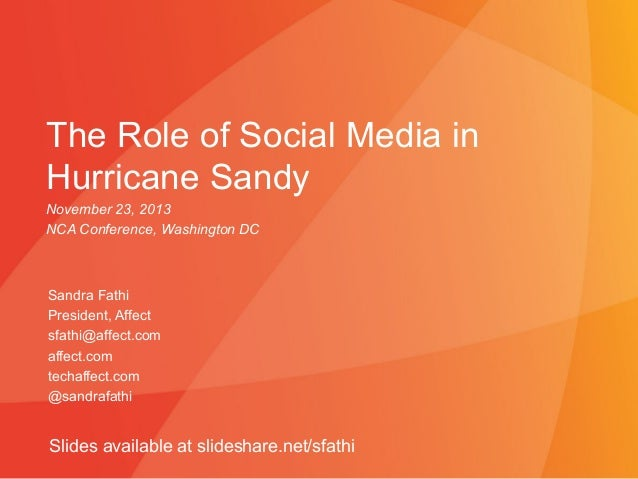The Role of Social Media in Hurricane Sandy November 23, 2013 NCA Conference, Washington DC  Sandra Fathi President, Affec...