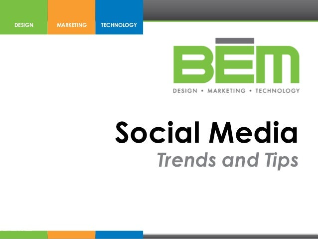 DESIGN   MARKETING   TECHNOLOGY                        Social Media                                  Trends and Tips