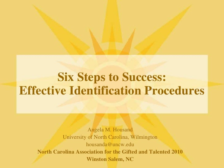 Six Steps to Success:Effective Identification Procedures<br />Angela M. Housand<br />University of North Carolina, Wilming...
