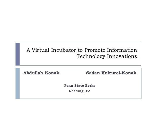 A Virtual Incubator to Promote Information                    Technology InnovationsAbdullah Konak              Sadan Kult...