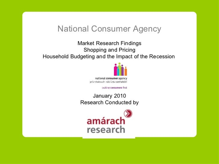 National Consumer Agency Market Research Findings Shopping and Pricing Household Budgeting and the Impact of the Recession...