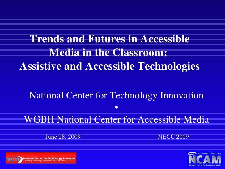 Trends and Futures in Accessible Media in the Classroom:  Assistive and Accessible Technologies National Center for Techno...