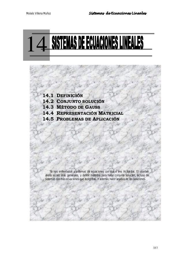 Moisés Villena Muñoz Sistemas de Ecuaciones Lineales 337 14 14.1 DEFINICIÓN 14.2 CONJUNTO SOLUCIÓN 14.3 MÉTODO DE GAUSS 14...