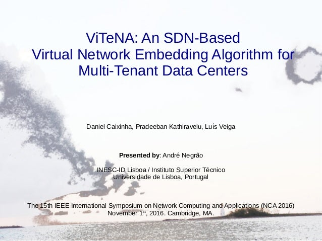 ViTeNA: An SDN-Based Virtual Network Embedding Algorithm for Multi-Tenant Data Centers Daniel Caixinha, Pradeeban Kathirav...