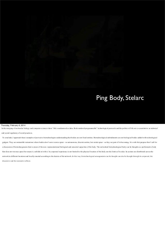 """Ping Body, Stelarc  Thursday, February 6, 2014 In the merging of molecular biology and computer science where """"life is und..."""