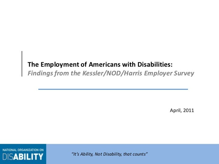 """The Employment of Americans with Disabilities:Findings from the Kessler/NOD/Harris Employer Survey<br />April, 2011<br />""""..."""