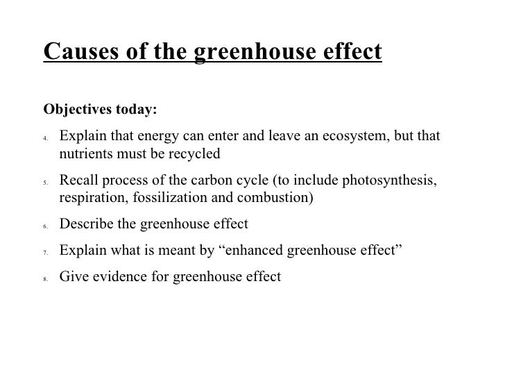 <ul><li>Causes of the greenhouse effect </li></ul><ul><li>Objectives today: </li></ul><ul><li>Explain that energy can ente...
