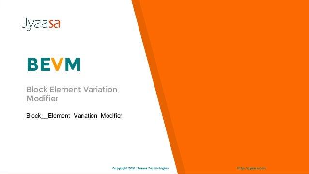 http://jyaasa.comCopyright 2016. Jyaasa Technologies. BEVM Block Element Variation Modifier Block__Element--Variation -Mod...