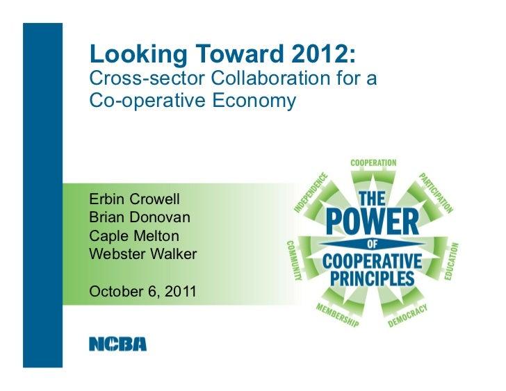 Looking Toward 2012:Cross-sector Collaboration for aCo-operative EconomyErbin CrowellBrian DonovanCaple MeltonWebster Walk...