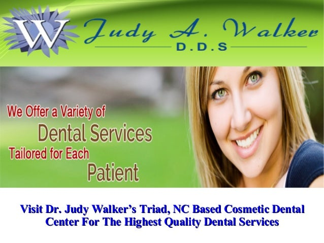 Visit Dr. Judy Walker's Triad, NC Based Cosmetic DentalVisit Dr. Judy Walker's Triad, NC Based Cosmetic Dental Center For ...