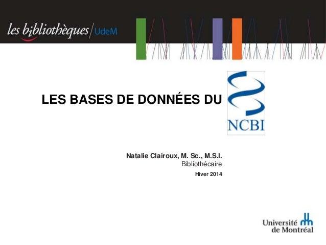 LES BASES DE DONNÉES DU  Natalie Clairoux, M. Sc., M.S.I. Bibliothécaire Hiver 2014