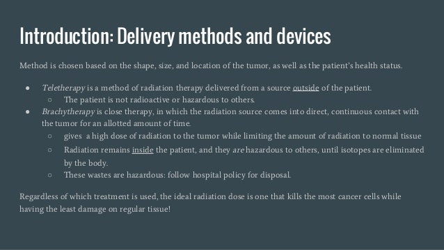 Introduction: Delivery methods and devices Method is chosen based on the shape, size, and location of the tumor, as well a...
