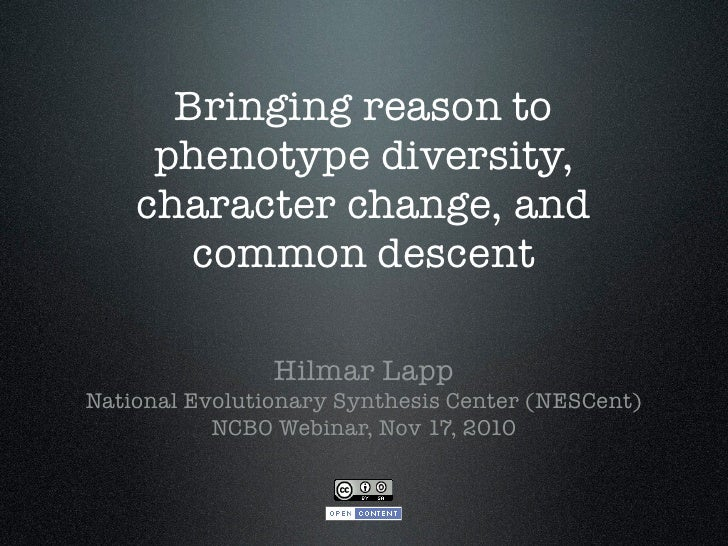 Bringing reason to     phenotype diversity,    character change, and       common descent                Hilmar LappNation...