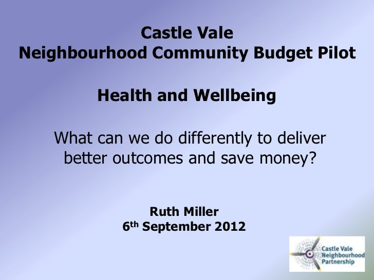 Castle ValeNeighbourhood Community Budget Pilot        Health and Wellbeing   What can we do differently to deliver    bet...