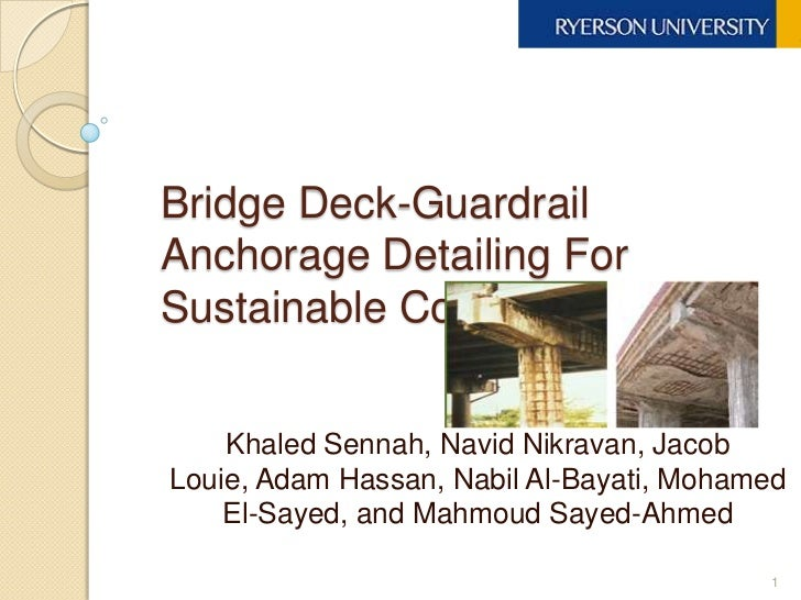 Bridge Deck-Guardrail Anchorage Detailing For Sustainable Construction<br />Khaled Sennah, NavidNikravan, Jacob Louie, Ada...