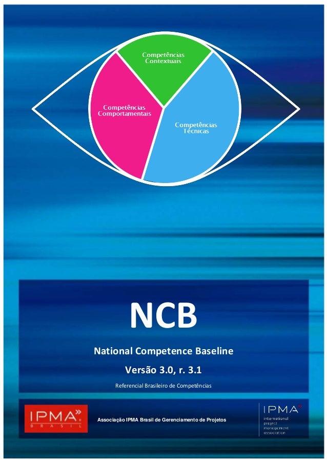Associação IPMA Brasil de Gerenciamento de Projetos NCB National Competence Baseline Versão 3.0, r. 3.1 Referencial Brasil...