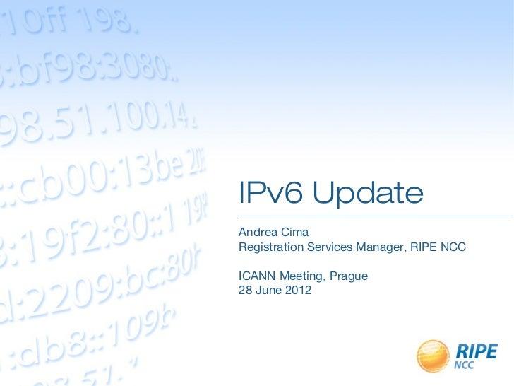 IPv6 UpdateAndrea CimaRegistration Services Manager, RIPE NCCICANN Meeting, Prague28 June 2012