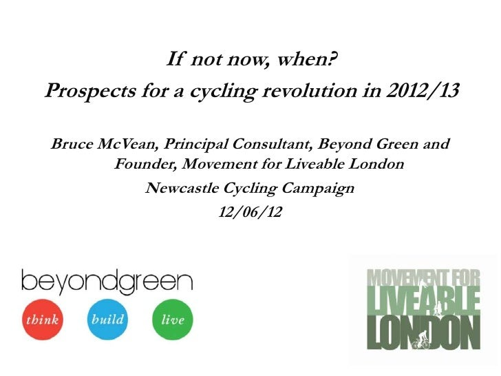 If not now, when?Prospects for a cycling revolution in 2012/13Bruce McVean, Principal Consultant, Beyond Green and       F...