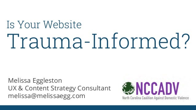 Trauma-Informed? Melissa Eggleston UX & Content Strategy Consultant melissa@melissaegg.com Is Your Website